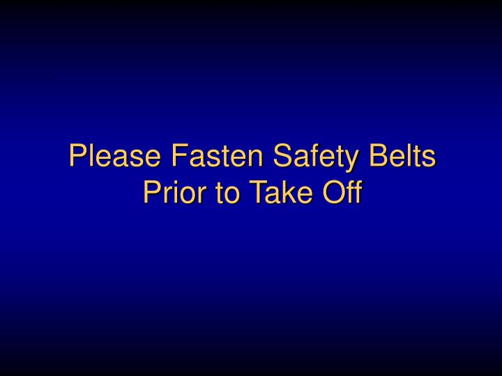 Please fasten safety belts prior to take off