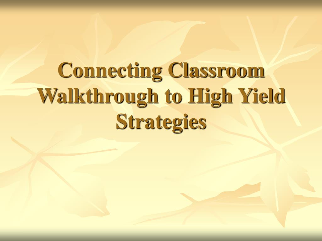 connecting classroom walkthrough to high yield strategies l.