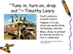 tune in turn on drop out timothy leary
