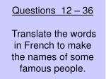 questions 12 36 translate the words in french to make the names of some famous people