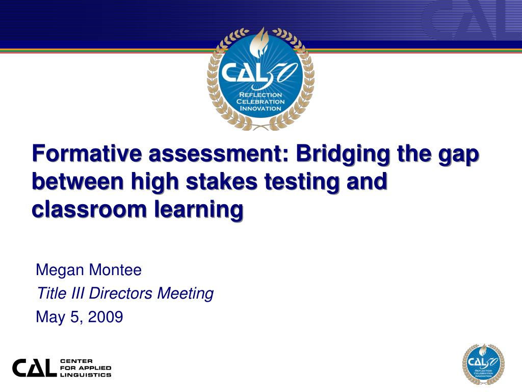 formative assessment bridging the gap between high stakes testing and classroom learning l.