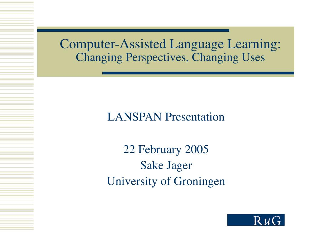 computer assisted language learning changing perspectives changing uses l.
