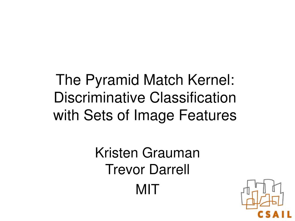 the pyramid match kernel discriminative classification with sets of image features l.