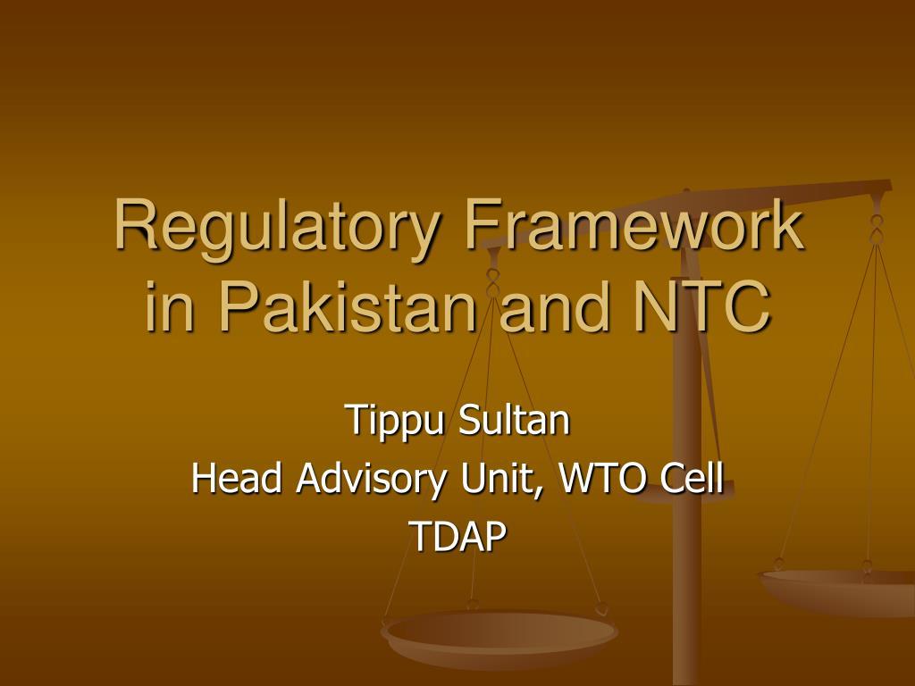 Regulatory Framework in Pakistan and NTC