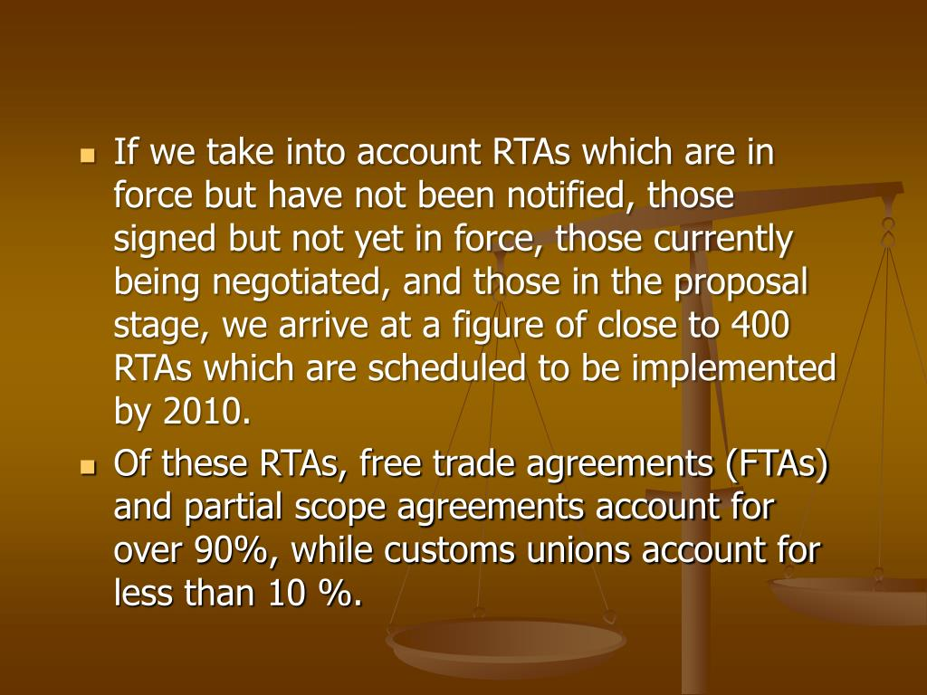 If we take into account RTAs which are in force but have not been notified, those signed but not yet in force, those currently being negotiated, and those in the proposal stage, we arrive at a figure of close to 400 RTAs which are scheduled to be implemented by 2010.