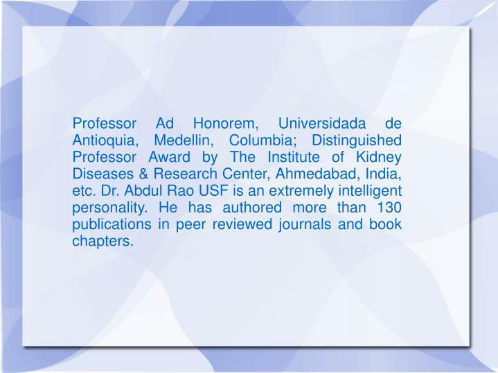 Professor Ad Honorem, Universidada de Antioquia, Medellin, Columbia; Distinguished Professor Award b...