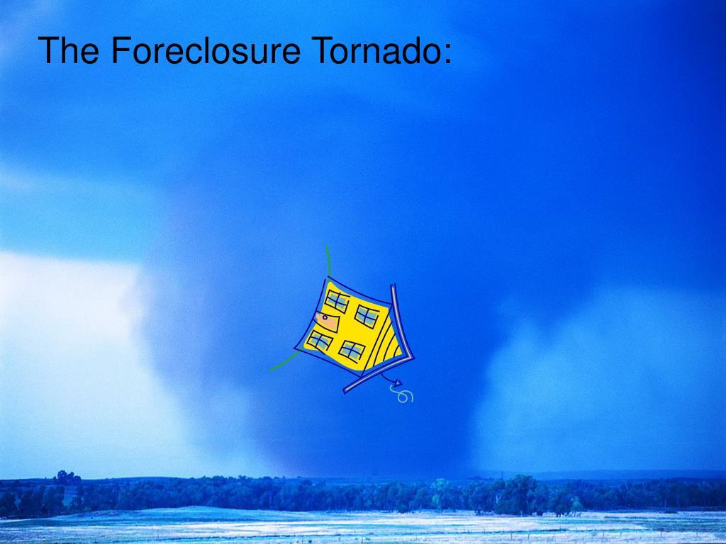 The Foreclosure Tornado: