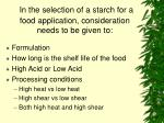 in the selection of a starch for a food application consideration needs to be given to43