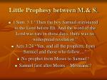 little prophesy between m s