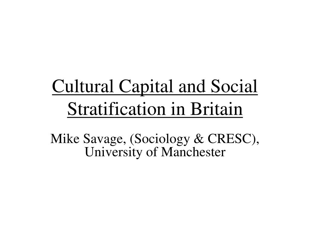 cultural capital and social stratification in britain l.