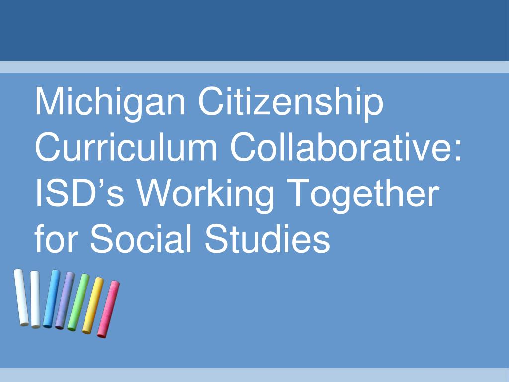 michigan citizenship curriculum collaborative isd s working together for social studies l.