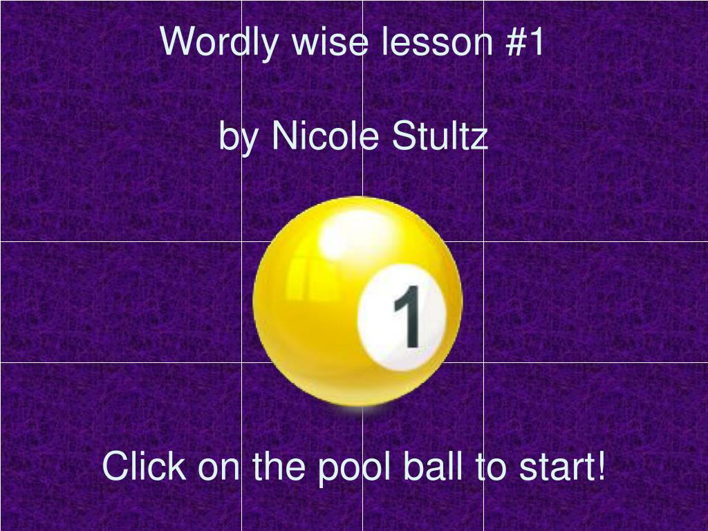 wordly wise lesson 1 by nicole stultz click on the pool ball to start l.