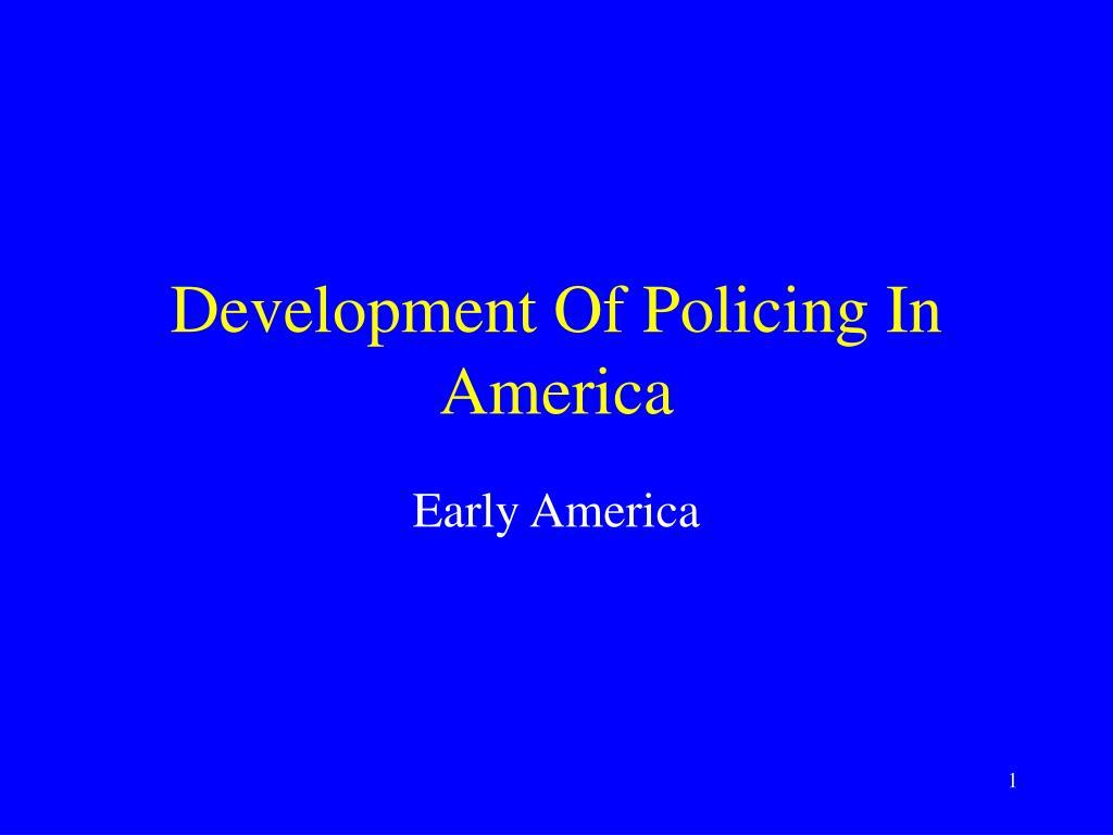 development of policing in america l.