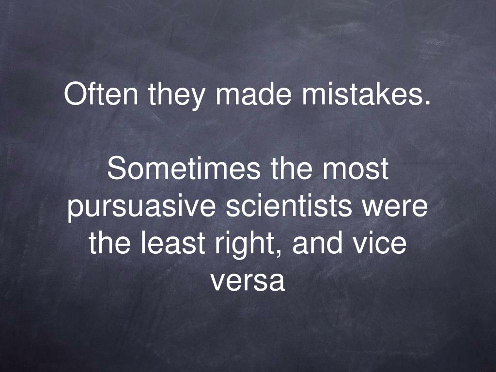 Often they made mistakes.