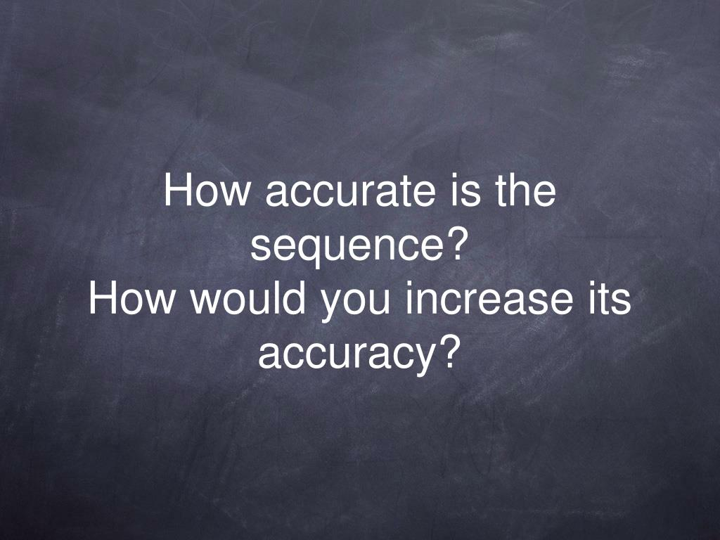 How accurate is the sequence?