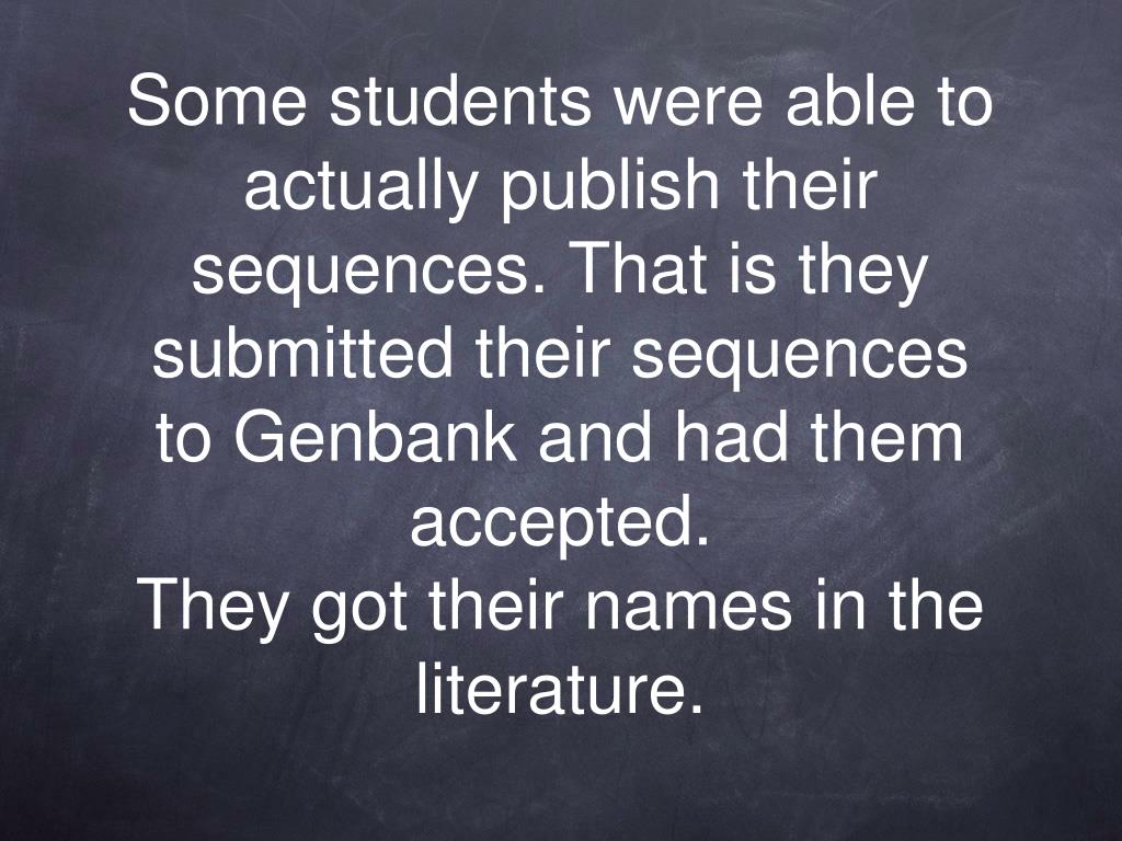 Some students were able to actually publish their sequences. That is they submitted their sequences to Genbank and had them accepted.