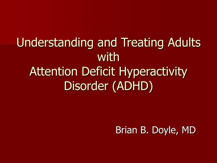 understanding and treating adults with attention deficit hyperactivity disorder adhd n.