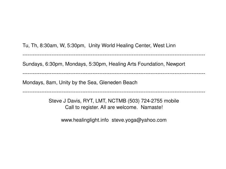 Tu, Th, 8:30am, W, 5:30pm,  Unity World Healing Center, West Linn