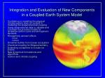 integration and evaluation of new components in a coupled earth system model