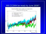 will ccsm4 be ready by june 2008