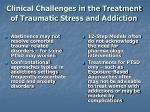 clinical challenges in the treatment of traumatic stress and addiction