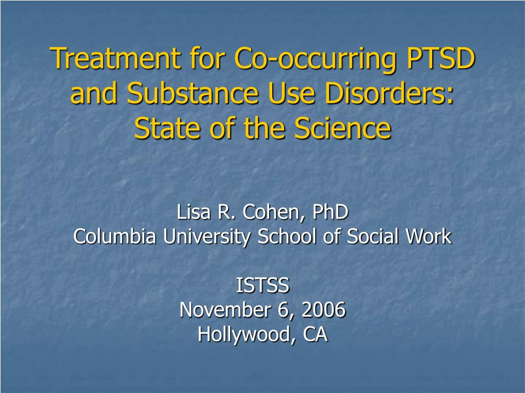 treatment for co occurring ptsd and substance use disorders state of the science l.