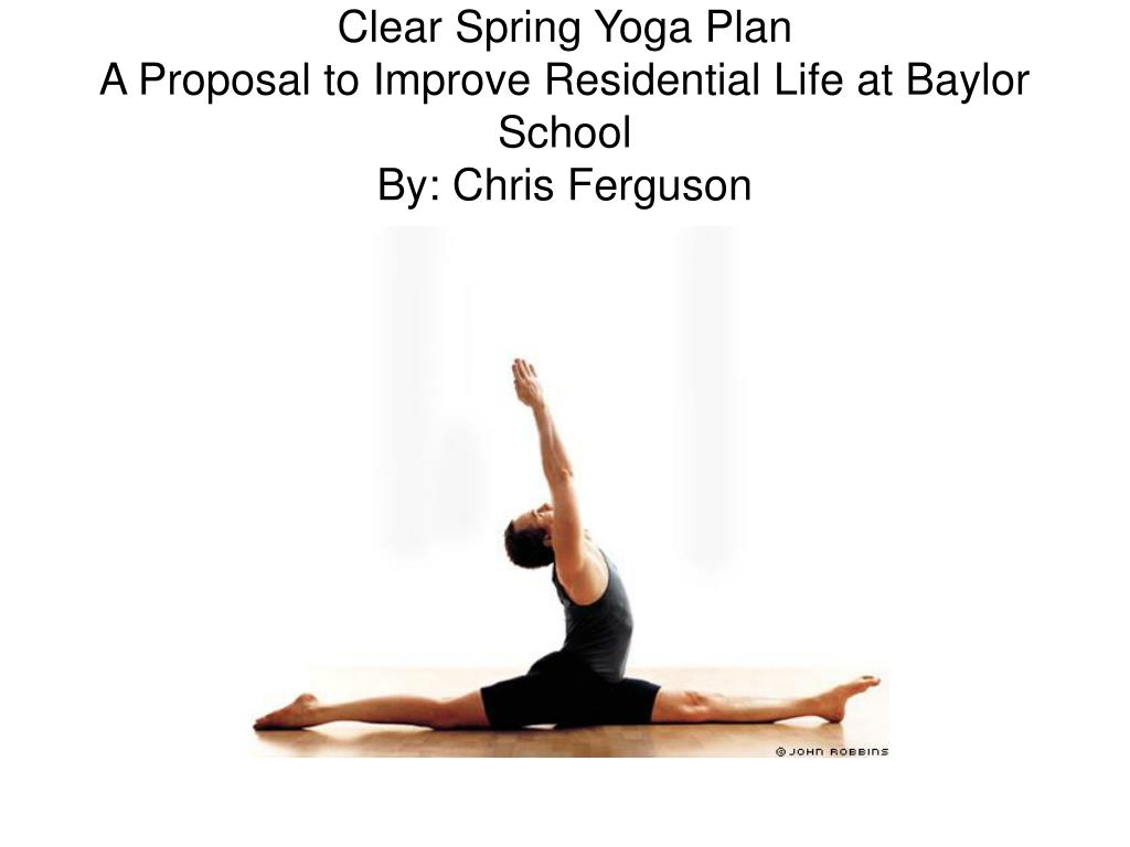 clear spring yoga plan a proposal to improve residential life at baylor school by chris ferguson l.