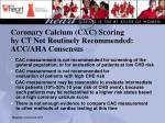 coronary calcium cac scoring by ct not routinely recommended acc aha consensus
