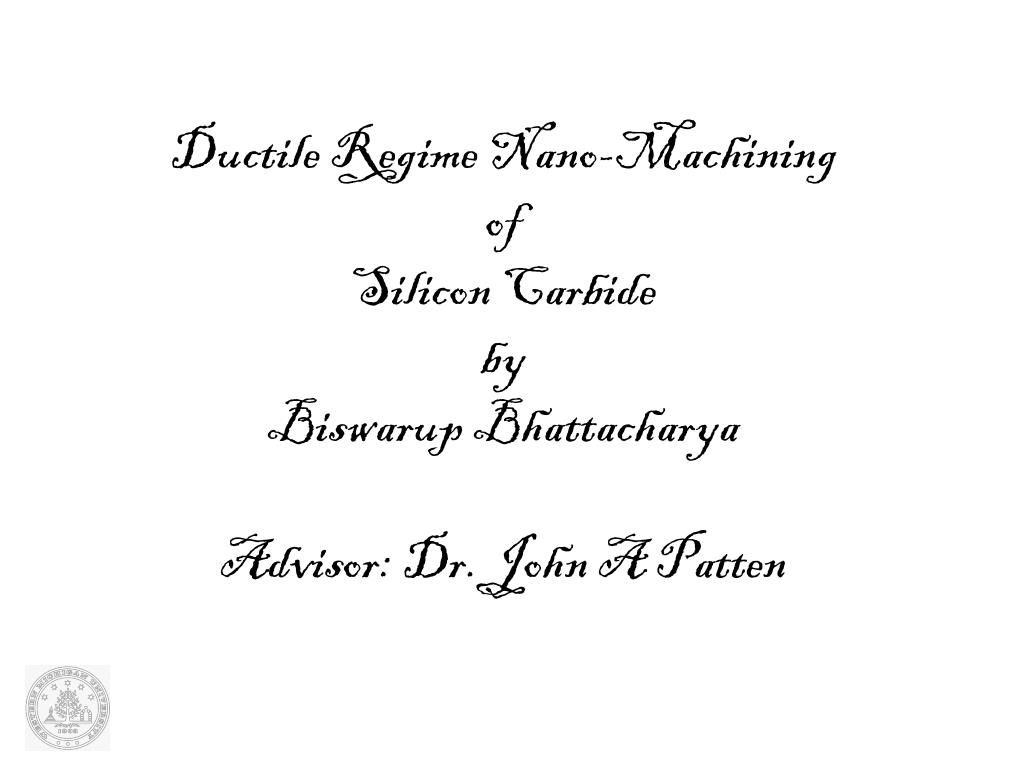 ductile regime nano machining of silicon carbide by biswarup bhattacharya advisor dr john a patten l.