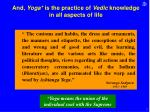 and yoga is the practice of vedic knowledge in all aspects of life