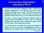 how do india s rishis define what goal of life is