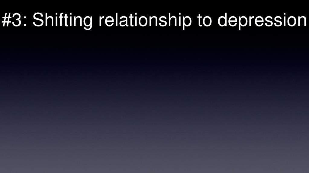 #3: Shifting relationship to depression
