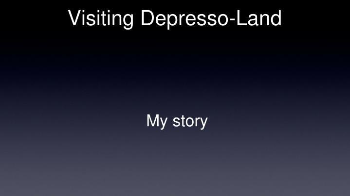 Visiting depresso land