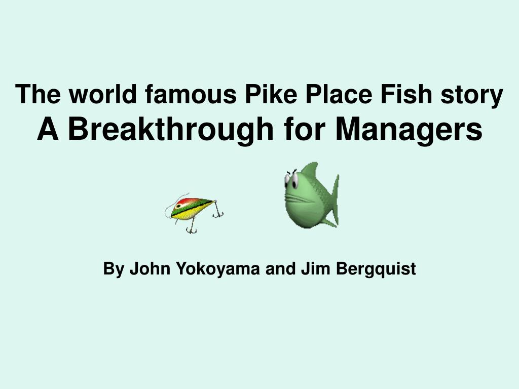 the world famous pike place fish story a breakthrough for managers l.