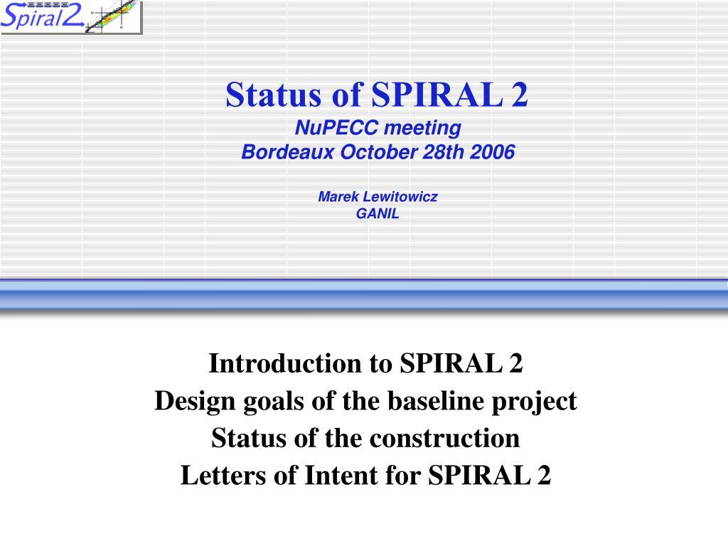 status of spiral 2 nupecc meeting bordeaux october 28th 2006 marek lewitowicz ganil l.