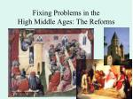 fixing problems in the high middle ages the reforms