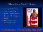 difficulties in stretch studies