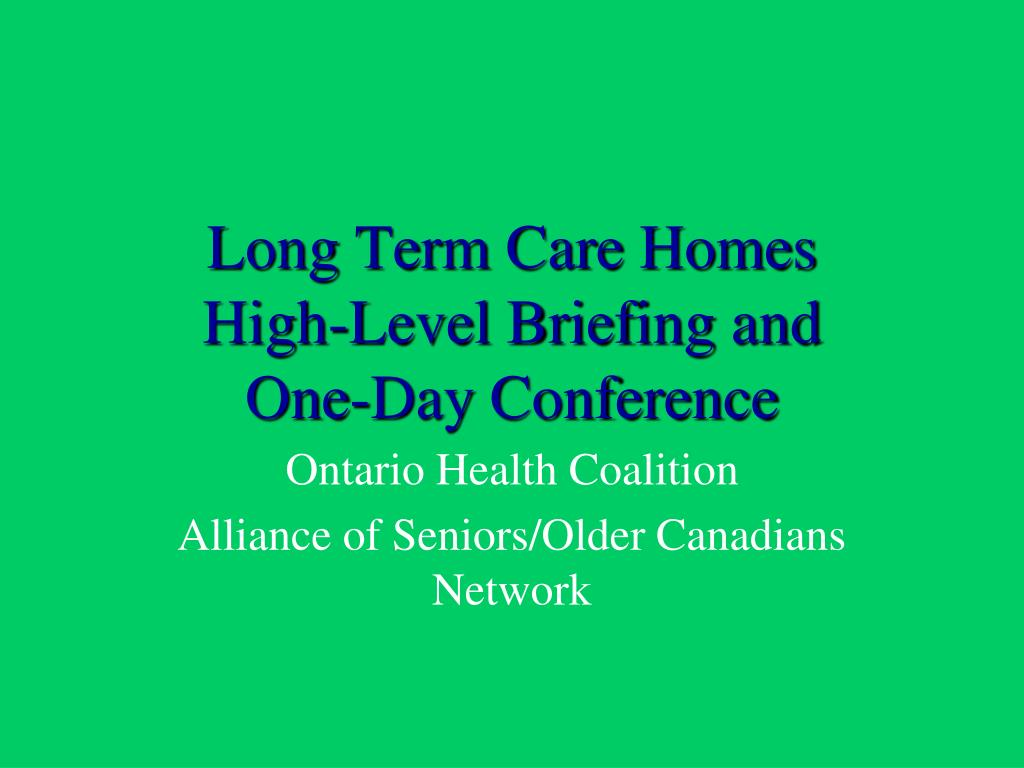 long term care homes high level briefing and one day conference l.