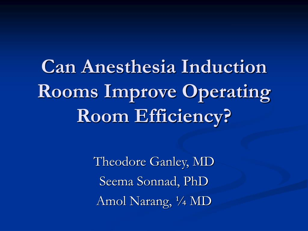 can anesthesia induction rooms improve operating room efficiency l.