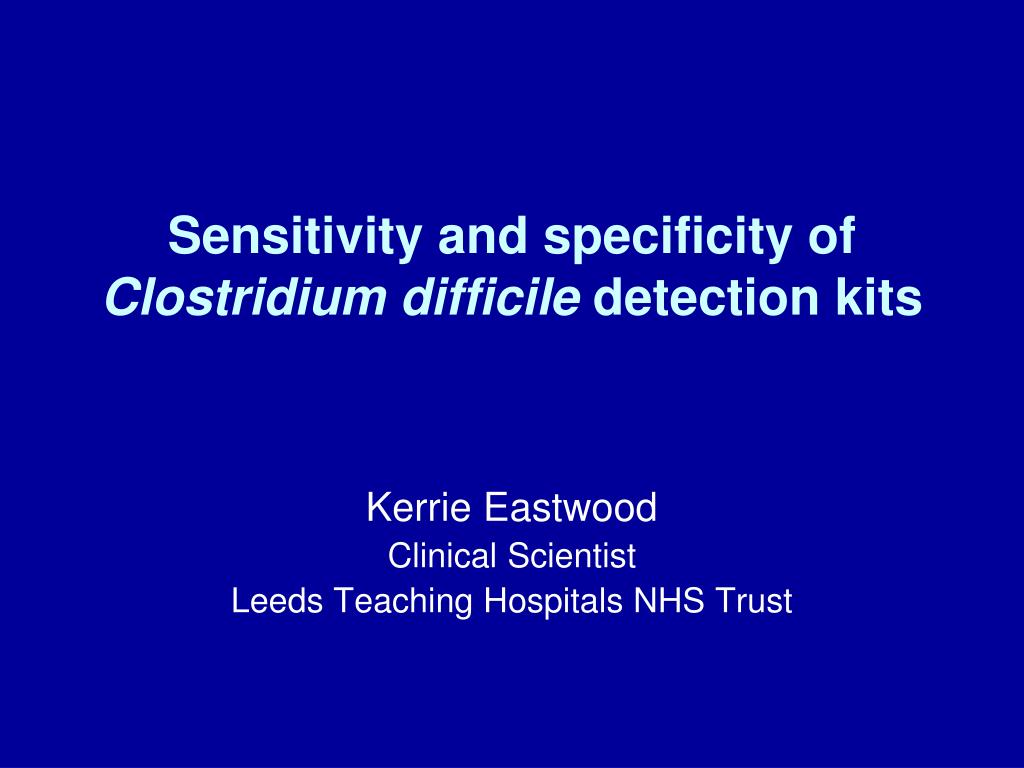 sensitivity and specificity of clostridium difficile detection kits l.
