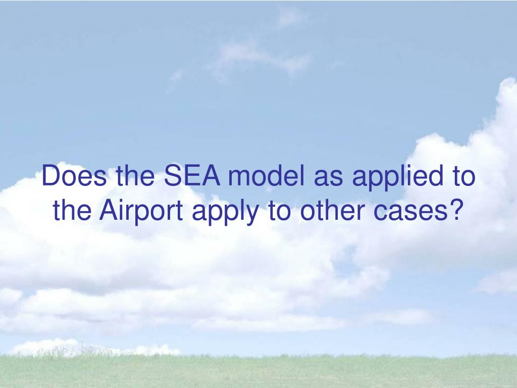 Does the SEA model as applied to the Airport apply to other cases?