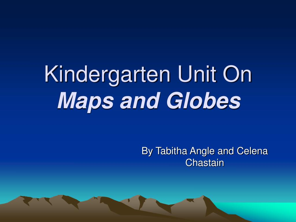 kindergarten unit on maps and globes l.