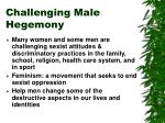 challenging male hegemony