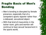 fragile basis of men s bonding