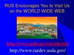 rus encourages you to visit us on the world wide web