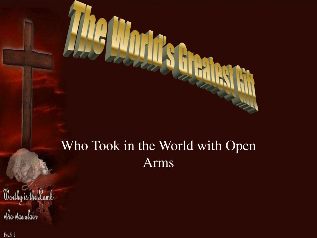 who took in the world with open arms l.