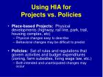 using hia for projects vs policies
