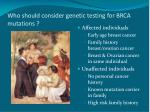who should consider genetic testing for brca mutations
