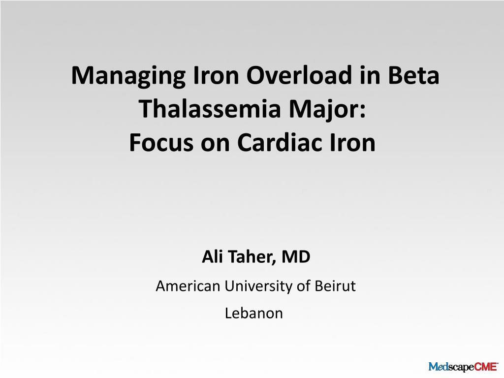 managing iron overload in beta thalassemia major focus on cardiac iron l.