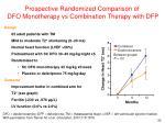 prospective randomized comparison of dfo monotherapy vs combination therapy with dfp